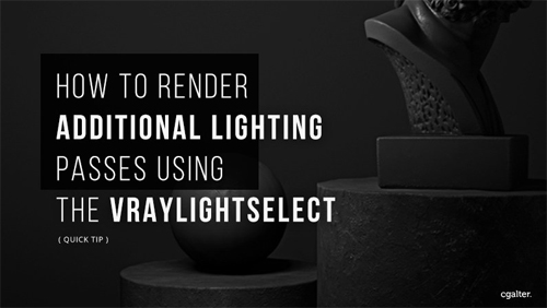 How To Render Additional Lighting Passes Using The VrayLightSelect