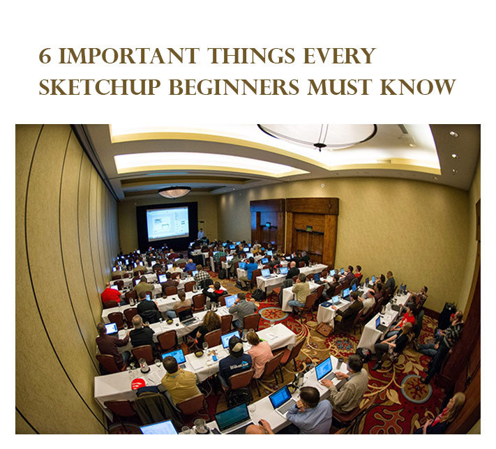 6 important things every SketchUp beginners must know