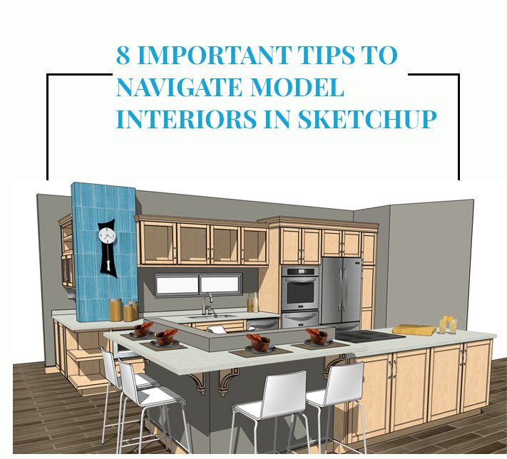 8 important tips to navigate Model Interiors in SketchUp