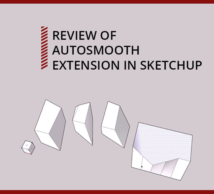 Review of AutoSmooth Extension in SketchUp