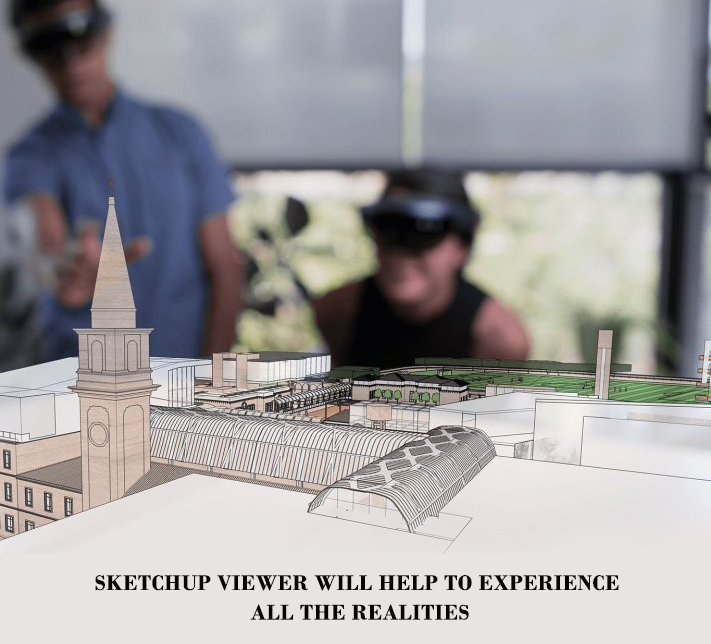 SketchUp Viewer will help to experience all the realities